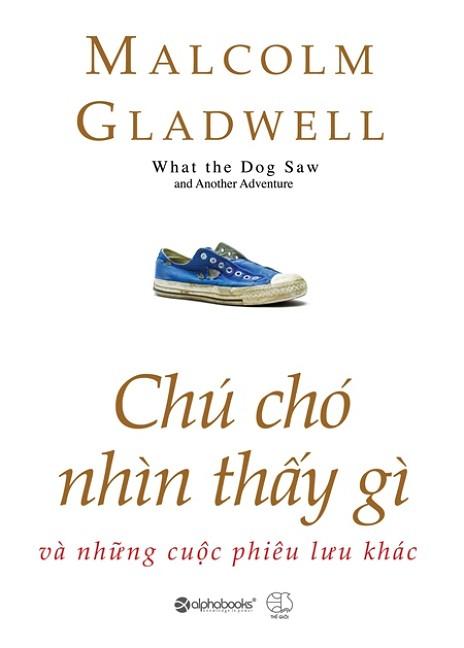 sach chu cho nhin thay gi 5 cuốn sách làm nên tên tuổi của Malcolm Gladwell