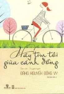 sach hay tim toi giua canh dong 206x300 18 quyển sách tản văn hay vô cùng nhẹ nhàng và lắng đọng