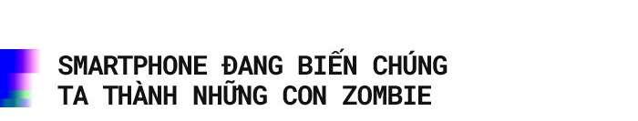 gui nhung con zombie 1 Gửi những con zombie luôn dán mắt vào màn hình điện thoại: Cuộc đời bạn đang trở nên bất hạnh hơn