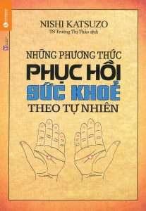 sach nhung phuong phap phuc hoi suc khoe theo tu nhien 207x300 11 quyển sách hay về y học được đón nhận rộng rãi trên toàn thế giới