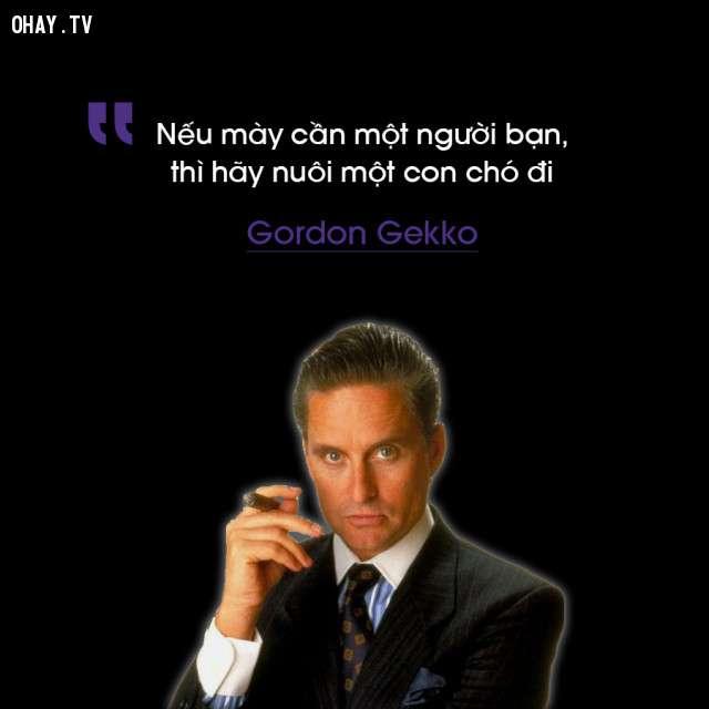 nhan vat gordon gekko 17 câu nói phũ nhưng thấm của các nhân vật phản diện thế kỷ