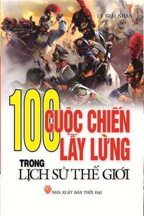 sach 100 cuoc chien lay lung 8 cuốn sách hay về lịch sử thế giới hấp dẫn người đọc