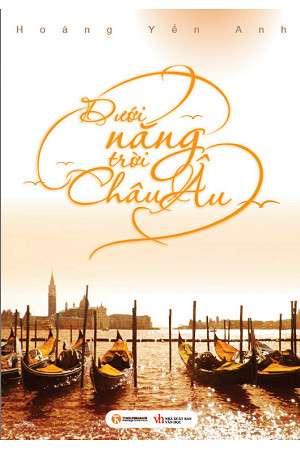 sach duoi nang troi chau au 10 quyển sách hay về du lịch Châu Âu hấp dẫn bạn đọc