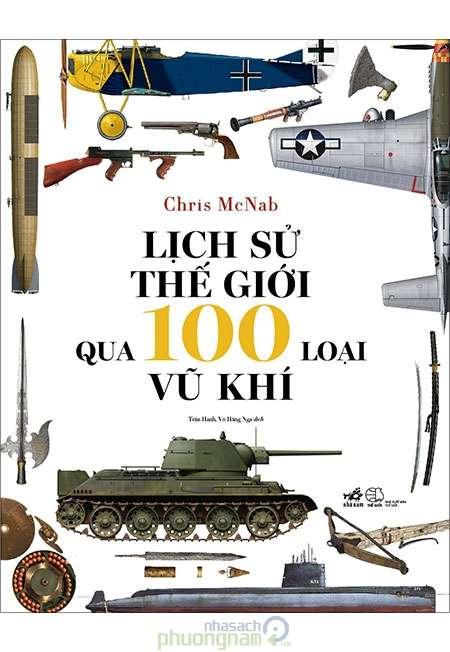 sach lich su the gioi qua 100 loai vu khi 8 cuốn sách hay về lịch sử thế giới hấp dẫn người đọc