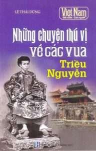 sach nhung chuyen thu vi ve vi vua trieu nguyen 192x300 5 sách hay về 13 vị vua triều Nguyễn giúp hiểu thêm về một vương triều phong kiến